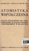 Atomistyka współczesna : odczyt wygłoszony na ogól. posiedzeniu XI. Zjazdu Lekarzy i Przyrodników w Krakowie