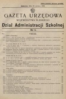 Gazeta Urzędowa Województwa Śląskiego. Dział Administracji Szkolnej. 1938, nr6