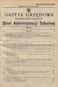 Gazeta Urzędowa Województwa Śląskiego. Dział Administracji Szkolnej. 1939, nr6