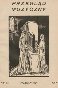 Przegląd Muzyczny. 1931, nr7