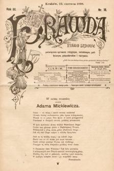 Prawda : pismo ludowe poświęcone sprawom religijnym, narodowym, politycznym, gospodarskim i rozrywce. 1899, nr18
