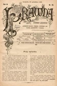 Prawda : pismo ludowe poświęcone sprawom religijnym, narodowym, politycznym, gospodarskim i rozrywce. 1899, nr36