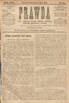 Prawda : pismo poświęcone sprawom religijnym, narodowym, politycznym, gospodarskim i rozrywce. 1908, nr8