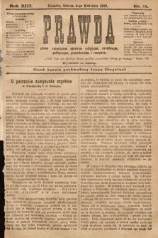 Prawda : pismo poświęcone sprawom religijnym, narodowym, politycznym, gospodarskim i rozrywce. 1908, nr14