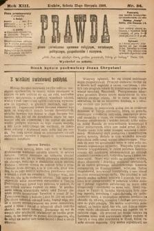 Prawda : pismo poświęcone sprawom religijnym, narodowym, politycznym, gospodarskim i rozrywce. 1908, nr34