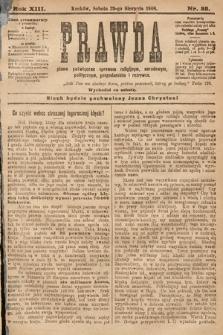 Prawda : pismo poświęcone sprawom religijnym, narodowym, politycznym, gospodarskim i rozrywce. 1908, nr35