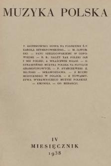 Muzyka Polska : pismo poświęcone zagadnieniom życia muzycznego w Polsce : organ Towarzystwa Wydawniczego Muzyki Polskiej. 1938, nr4