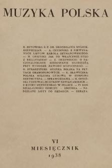 Muzyka Polska : pismo poświęcone zagadnieniom życia muzycznego w Polsce : organ Towarzystwa Wydawniczego Muzyki Polskiej. 1938, nr6