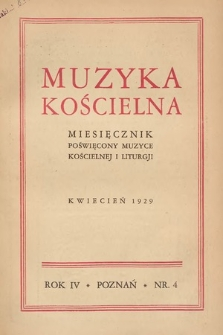Muzyka Kościelna : miesięcznik poświęcony muzyce kościelnej i liturgji. 1929, nr4