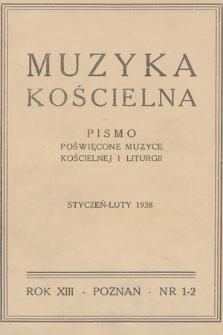 Muzyka Kościelna : pismo poświęcone muzyce kościelnej i liturgii : Organ Kolegium Organistów Polskich i Chórów Kościelnych. 1938, nr1-2