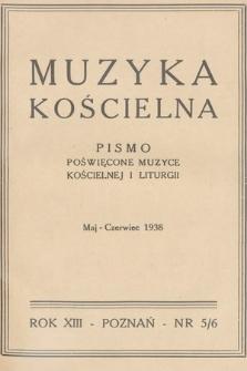 Muzyka Kościelna : pismo poświęcone muzyce kościelnej i liturgii : Organ Kolegium Organistów Polskich i Chórów Kościelnych. 1938, nr5-6