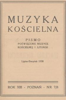 Muzyka Kościelna : pismo poświęcone muzyce kościelnej i liturgii : Organ Kolegium Organistów Polskich i Chórów Kościelnych. 1938, nr7-8