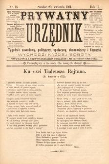 Prywatny Urzędnik : tygodnik zawodowy, polityczny, społeczny, ekonomiczny i literacki. 1901, nr16