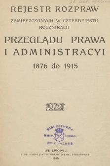 Rejestr rozpraw zamieszczonych w czterdziestu rocznikach Przeglądu Prawa i Administracyi 1876 do 1915. 1915