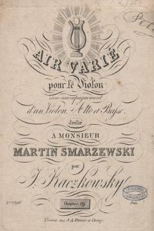 Air varié : pour le violon : avec accompagnement d'un violon, alto et basse : dedié à monsieur Martin Smarzewski : oeuvre 19