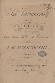 Six variations : pour le violon : avec accompagnement d'un second violon et violoncelle : oeuvre 4