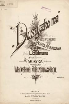 """Duszyczko ma : pieśń z operetki """"Poseł z Krakowa"""""""