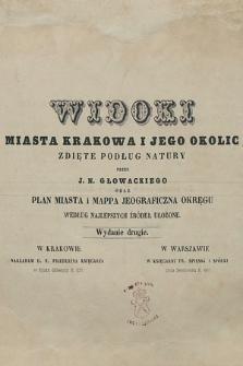 Widoki miasta Krakowa i jego okolic zdięte podług natury przez J. N. Głowackiego oraz plan miasta i mappa jeograficzna okręgu według najlepszych źródeł ułożone