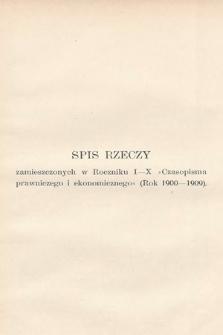 """Spis rzeczy zamieszczonych w Roczniku I-X """"Czasopisma prawniczego i ekonomicznego"""" (Rok 1900-1909)"""