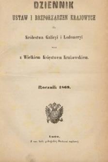 Dziennik Ustaw i Rozporządzeń Krajowych dla Królestwa Galicyi i Lodomeryi wraz z Wielkiem Księstwem Krakowskiem. 1869