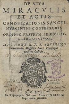 De Vita Miracvlis Et Actis Canonizationis Sancti Hyacinthi Confessoris Ordinis Fratrvm Prædicat. Libri Qvatvor