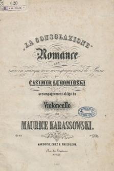 La consolazione. Romance mise en musique avec accompagnement de piano par Casimir L… et accompagnement obligé du violoncello par Maurice Karassowski