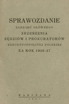 Sprawozdania Zarządu Głównego Zrzeszenia Sędziów i Prokuratorów Rzeczypospolitej Polskiej za rok 1936/1937
