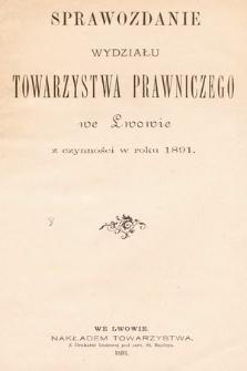 Sprawozdanie Wydziału Towarzystwa Prawniczego we Lwowie z czynności w Roku 1891
