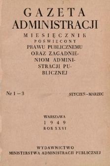 Gazeta Administracji : miesięcznik poświęcony prawu publicznemu oraz zagadnieniom administracji publicznej. 1949 [całość]
