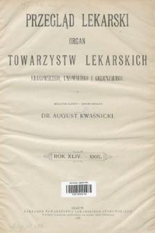 Przegląd Lekarski : organ Towarzystw Lekarskich Krakowskiego, Lwowskiego i Galicyjskiego. 1905 [całość]