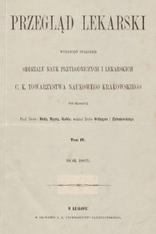 Przegląd Lekarski : wydawany staraniem Oddziału Nauk Przyrodniczych i Lekarskich C. K. Towarzystwa Naukowego Krakowskiego. 1865 [całość]