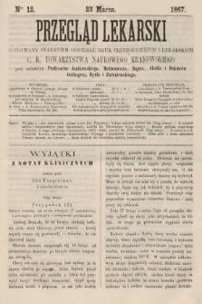 Przegląd Lekarski : wydawany staraniem Oddziału Nauk Przyrodniczych i Lekarskich C. K. Towarzystwa Naukowego Krakowskiego. 1867, nr12