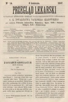 Przegląd Lekarski : wydawany staraniem Oddziału Nauk Przyrodniczych i Lekarskich C. K. Towarzystwa Naukowego Krakowskiego. 1867, nr14
