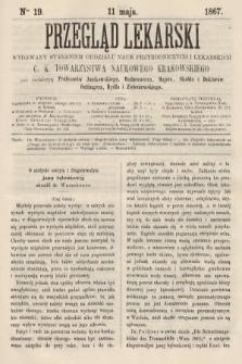 Przegląd Lekarski : wydawany staraniem Oddziału Nauk Przyrodniczych i Lekarskich C. K. Towarzystwa Naukowego Krakowskiego. 1867, nr19