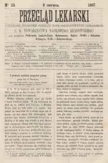 Przegląd Lekarski : wydawany staraniem Oddziału Nauk Przyrodniczych i Lekarskich C. K. Towarzystwa Naukowego Krakowskiego. 1867, nr23