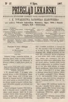 Przegląd Lekarski : wydawany staraniem Oddziału Nauk Przyrodniczych i Lekarskich C. K. Towarzystwa Naukowego Krakowskiego. 1867, nr27