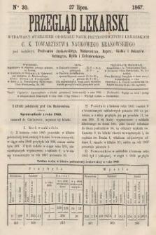 Przegląd Lekarski : wydawany staraniem Oddziału Nauk Przyrodniczych i Lekarskich C. K. Towarzystwa Naukowego Krakowskiego. 1867, nr30