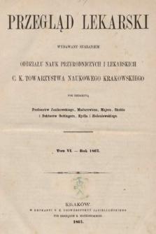 Przegląd Lekarski : wydawany staraniem Oddziału Nauk Przyrodniczych i Lekarskich C. K. Towarzystwa Naukowego Krakowskiego. 1867 [całość]