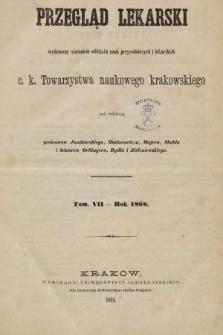 Przegląd Lekarski : wydawany staraniem Oddziału Nauk Przyrodniczych i Lekarskich C. K. Towarzystwa Naukowego Krakowskiego. 1868 [całość]