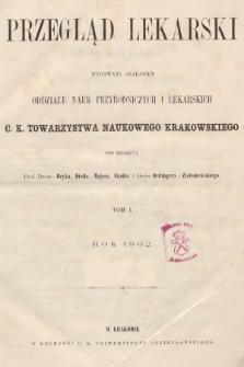 Przegląd Lekarski : wydawany staraniem Oddziału Nauk Przyrodniczych i Lekarskich C. K. Towarzystwa Naukowego Krakowskiego. 1862 [całość]
