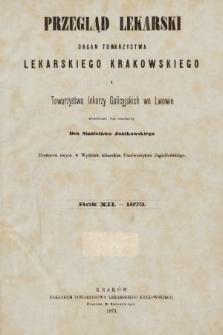 Przegląd Lekarski : organ Towarzystwa Lekarskiego Krakowskiego i Towarzystwa Lekarzy Galicyjskich we Lwowie. 1873, spis rzeczy