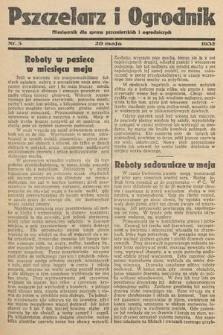 Pszczelarz i Ogrodnik : miesięcznik dla spraw pszczelarskich i ogrodniczych. 1932, nr5