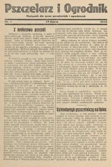 Pszczelarz i Ogrodnik : miesięcznik dla spraw pszczelarskich i ogrodniczych. 1932, nr7