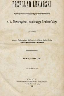 Przegląd Lekarski : wydawany staraniem Oddziału Nauk Przyrodniczych i Lekarskich C. K. Towarzystwa Naukowego Krakowskiego. 1870 [całość]