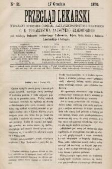 Przegląd Lekarski : wydawany staraniem Oddziału Nauk Przyrodniczych i Lekarskich C. K. Towarzystwa Naukowego Krakowskiego. 1870, nr51