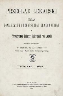 Przegląd Lekarski : organ Towarzystwa Lekarskiego Krakowskiego i Towarzystwa Lekarzy Galicyjskich we Lwowie. 1875 [całość]