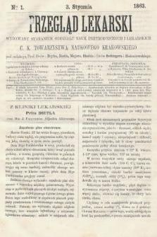 Przegląd Lekarski : wydawany staraniem Oddziału Nauk Przyrodniczych i Lekarskich C. K. Towarzystwa Naukowego Krakowskiego. 1863, nr1