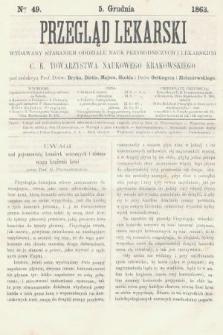 Przegląd Lekarski : wydawany staraniem Oddziału Nauk Przyrodniczych i Lekarskich C. K. Towarzystwa Naukowego Krakowskiego. 1863, nr49