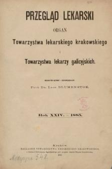 Przegląd Lekarski : organ Towarzystwa lekarskiego krakowskiego i Towarzystwa lekarskiego galicyjskiego. 1885 [całość]