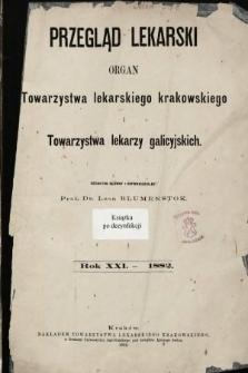 Przegląd Lekarski : organ Towarzystwa lekarskiego krakowskiego i Towarzystwa lekarzy galicyjskich. 1882 [całość]